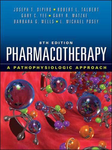Pharmacotherapy: A Pathophysiologic Approach, 8th Edition: DiPiro, Joseph; Talbert,