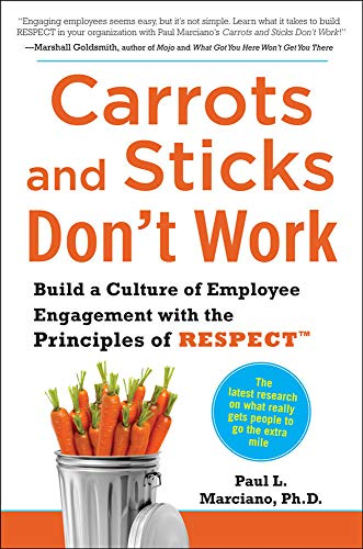 9780071714013: Carrots and Sticks Don't Work: Build a Culture of Employee Engagement with the Principles of RESPECT (Business Skills and Development)