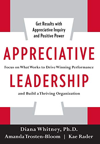 9780071714068: Appreciative Leadership: Focus on What Works to Drive Winning Performance and Build a Thriving Organization
