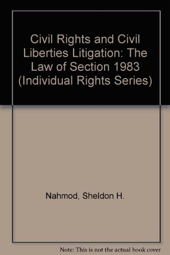 Civil Rights and Civil Liberties Litigation: The Law of Section 1983 (Individual Rights Series): ...
