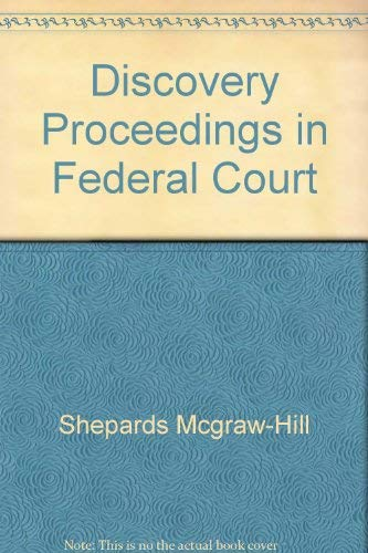Discovery Proceedings in Federal Court [Federal Practice Series]: Shepard's Editorial Staff