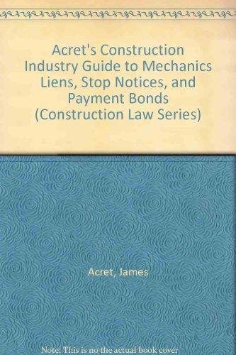 9780071726498: Acret's Construction Industry Guide to Mechanics Liens, Stop Notices, and Payment Bonds (Construction Law Series)