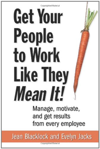 9780071735926: Get Your People to Work Like They Mean It!: Manage, Motivate, and Get Results from Every Employee