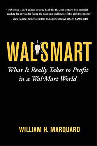 Wal-Smart: What It Really Takes to Profit in a Wal-Mart World: Marquard, William {Author} with Bill...