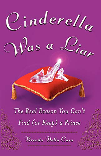 9780071735957: Cinderella Was a Liar: The Real Reason You Canít Find (or Keep) a Prince