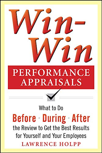 9780071736114: Win-Win Performance Appraisals: What to Do Before, During, and After the Review to Get the Best Results for Yourself and Your Employees: What to Do ... the Review (Business Skills and Development)