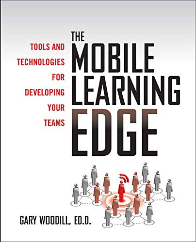 9780071736763: The Mobile Learning Edge: Tools and Technologies for Developing Your Teams