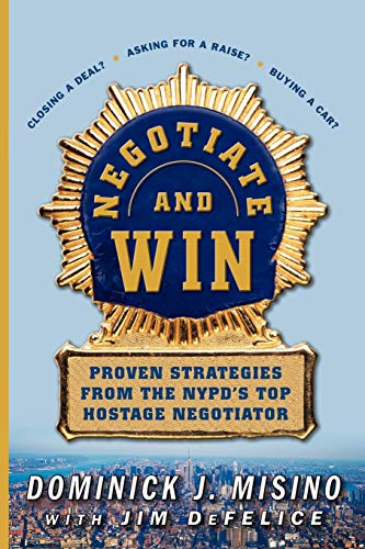 9780071737777: Negotiate and Win: Proven Strategies from the NYPD's Top Hostage Negotiator
