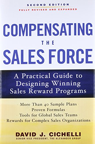 9780071739023: Compensating the Sales Force: A Practical Guide to Designing Winning Sales Reward Programs, Second Edition (Marketing/Sales/Adv & Promo)