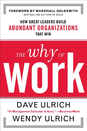 9780071739351: The Why of Work: How Great Leaders Build Abundant Organizations That Win