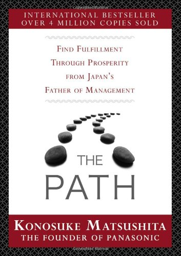 The Path: Find Fulfillment through prosperity from Japan's Father of Management (0071739572) by Konosuke Matsushita