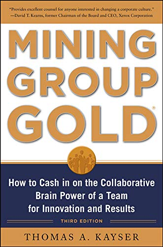 9780071740623: Mining Group Gold, Third Edition: How to Cash in on the Collaborative Brain Power of a Team for Innovation and Results