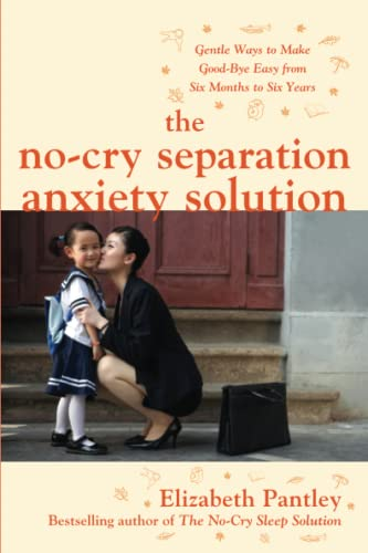9780071740777: The No-Cry Separation Anxiety Solution: Gentle Ways to Make Good-bye Easy from Six Months to Six Years (Family & Relationships)