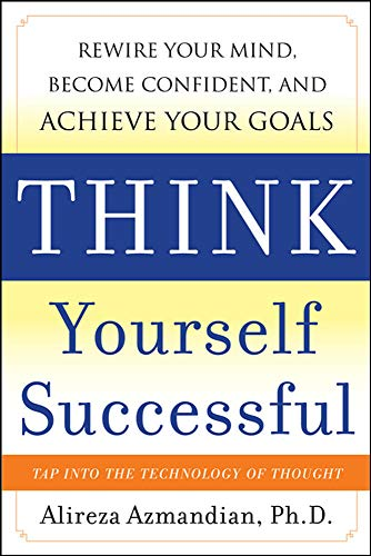 9780071741248: Think Yourself Successful: Rewire Your Mind, Become Confident, and Achieve Your Goals