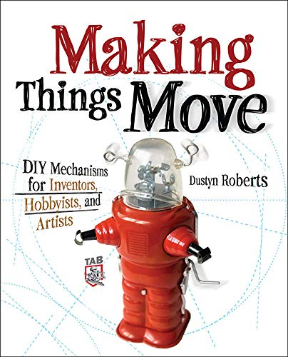 Making Things Move DIY Mechanisms for Inventors,