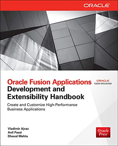 Oracle Fusion Applications Development and Extensibility Handbook: Mehta, Dhaval, Passi,