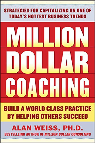 9780071743792: Million Dollar Coaching: Build a World-Class Practice by Helping Others Succeed (Business Skills and Development)