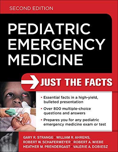 Pediatric Emergency Medicine: Just the Facts, Second: Strange, Gary R.,