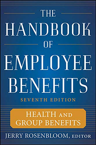 9780071745987: The Handbook of Employee Benefits: Health and Group Benefits 7/E (Business Skills and Development)