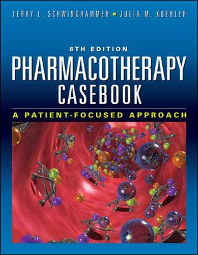 9780071746267: Pharmacotherapy Casebook: A Patient-Focused Approach, Eighth Edition