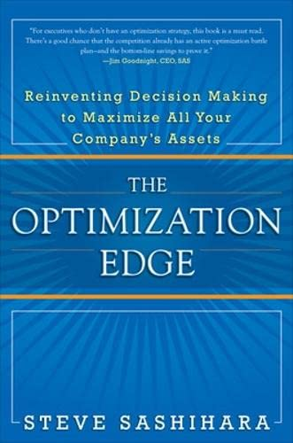 9780071746571: The Optimization Edge: Reinventing Decision Making to Maximize All Your Company's Assets (Business Skills and Development)