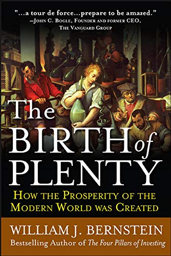 9780071747042: The Birth of Plenty: How the Prosperity of the Modern World was Created