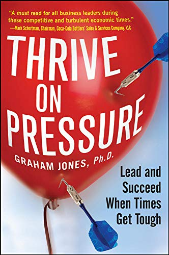 9780071748827: Thrive on Pressure: Lead and Succeed When Times Get Tough
