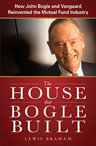 9780071749060: The House that Bogle Built: How John Bogle and Vanguard Reinvented the Mutual Fund Industry