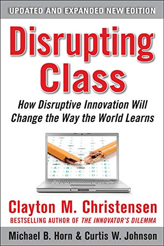 9780071749107: Disrupting Class, Expanded Edition: How Disruptive Innovation Will Change the Way the World Learns (Business Books)
