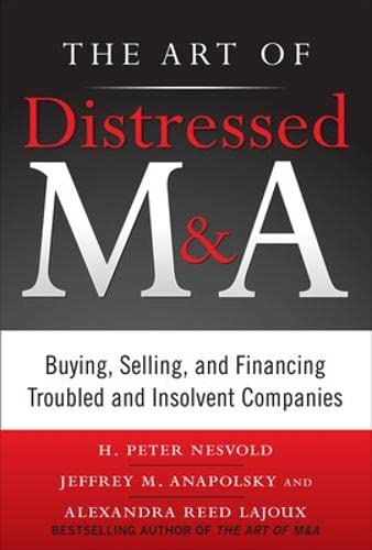 9780071750196: The Art of Distressed M&A: Buying, Selling, and Financing Troubled and Insolvent Companies (Art of M&A)