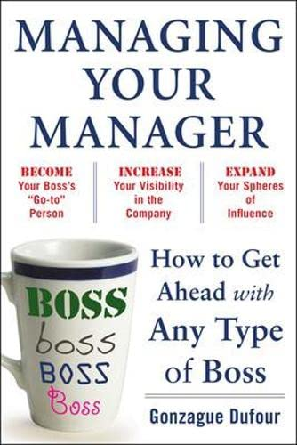 9780071751933: Managing Your Manager: How to Get Ahead with Any Type of Boss