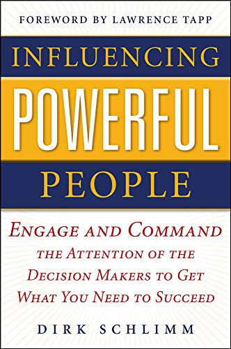 9780071752862: Influencing Powerful People : Engage and Command the Attention of the Decision-Makers to Get What You Need to Succeed