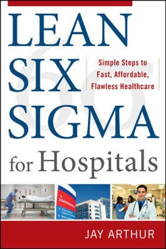 9780071753258: Lean Six SIGMA for Hospitals: Simple Steps to Fast, Affordable, Flawless Healthcare