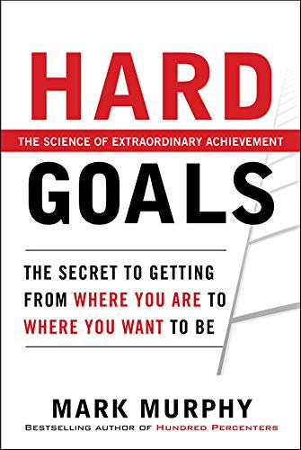 9780071753463: Hard Goals : The Secret to Getting from Where You Are to Where You Want to Be