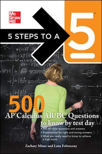 9780071753708: 5 Steps to a 5 500 AP Calculus AB/BC Questions to Know by Test Day (5 Steps to a 5 on the Advanced Placement Examinations Series)
