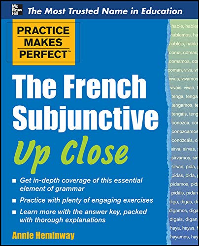 Practice Makes Perfect The French Subjunctive Up Close (Practice Makes Perfect Series): Heminway, ...
