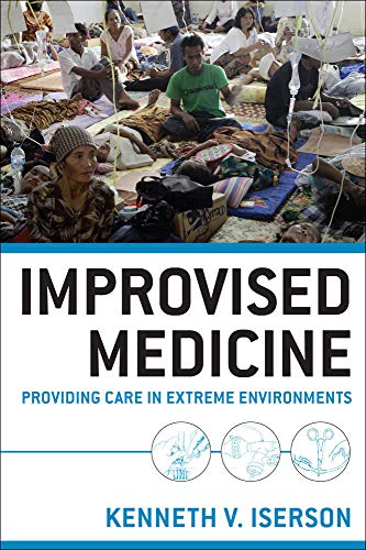 9780071754972: Improvised Medicine: Providing Care in Extreme Environments