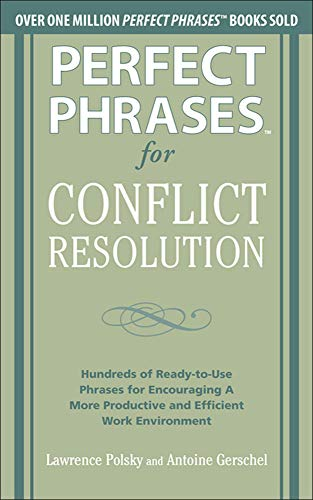 9780071756167: Perfect Phrases for Conflict Resolution: Hundreds of Ready-to-Use Phrases for Encouraging a More Productive and Efficient Work Environment (Perfect Phrases Series)