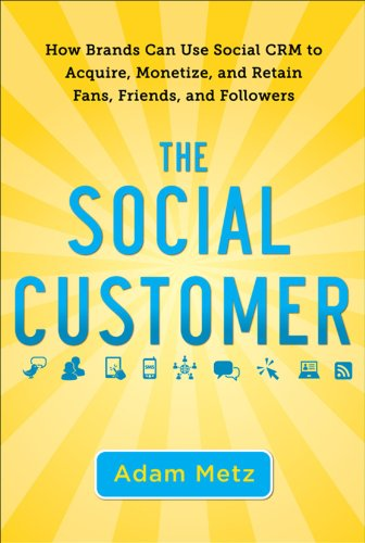 9780071759182: The Social Customer: How Brands Can Use Social CRM to Acquire, Monetize, and Retain Fans, Friends, and Followers