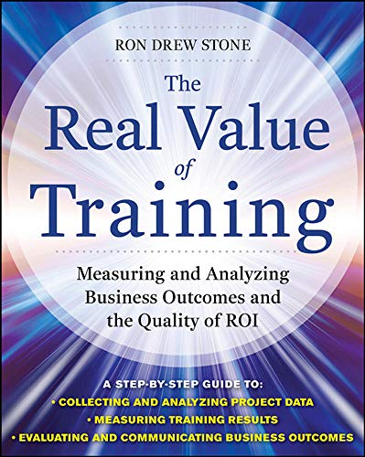 9780071759977: The Real Value of Training: Measuring and Analyzing Business Outcomes and the Quality of ROI