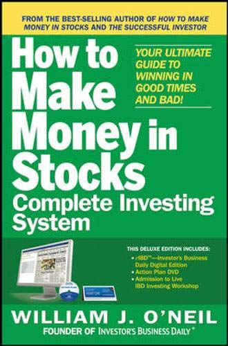 The How to Make Money in Stocks Complete Investing System:Your Ultimate Guide to Winning in Good Times and Bad (9780071760133) by William J. O'Neil