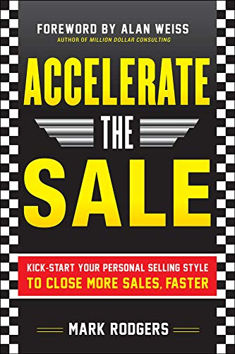 9780071760409: Accelerate the Sale: Kick-Start Your Personal Selling Style to Close More Sales, Faster (Business Books)