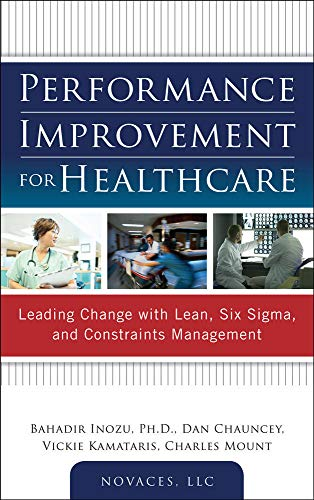 9780071761628: Performance Improvement for Healthcare: Leading Change with Lean, Six Sigma, and Constraints Management