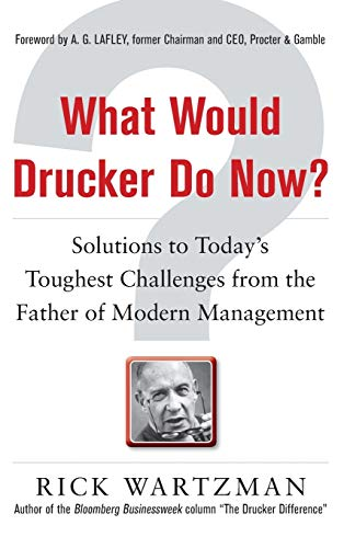 9780071762205: What Would Drucker Do Now?: Solutions to Today's Toughest Challenges from the Father of Modern Management