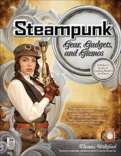 9780071762366: Steampunk Gear, Gadgets, and Gizmos: A Maker's Guide to Creating Modern Artifacts
