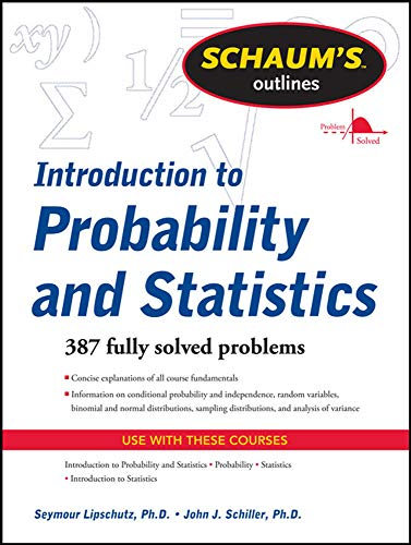 Schaum's Outline of Introduction to Probability and Statistics (Schaum's Outlines) (0071762493) by John J. Schiller; Seymour Lipschutz