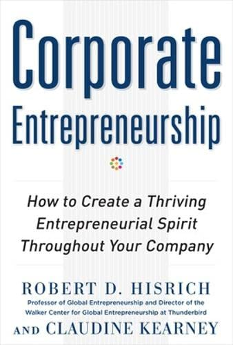 9780071763165: Corporate Entrepreneurship: How to Create a Thriving Entrepreneurial Spirit Throughout Your Company