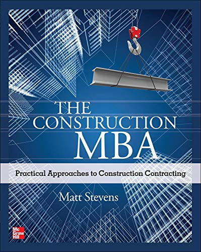 9780071763257: The Construction MBA: Practical Approaches to Construction Contracting