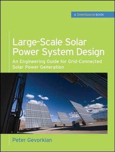 9780071763271: Large-Scale Solar Power System Design (GreenSource Books): An Engineering Guide for Grid-Connected Solar Power Generation (McGraw-Hill's Greensource)