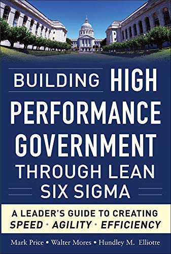 9780071765718: Building High Performance Government Through Lean Six Sigma: A Leader's Guide to Creating Speed, Agility, and Efficiency